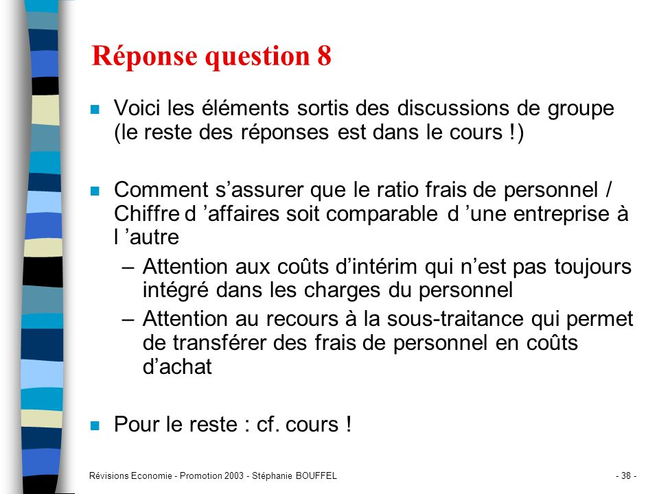 Réponse question 8 Voici les éléments sortis des discussions de groupe (le reste des réponses est dans le cours !)