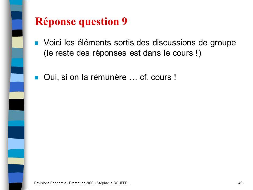 Réponse question 9 Voici les éléments sortis des discussions de groupe (le reste des réponses est dans le cours !)