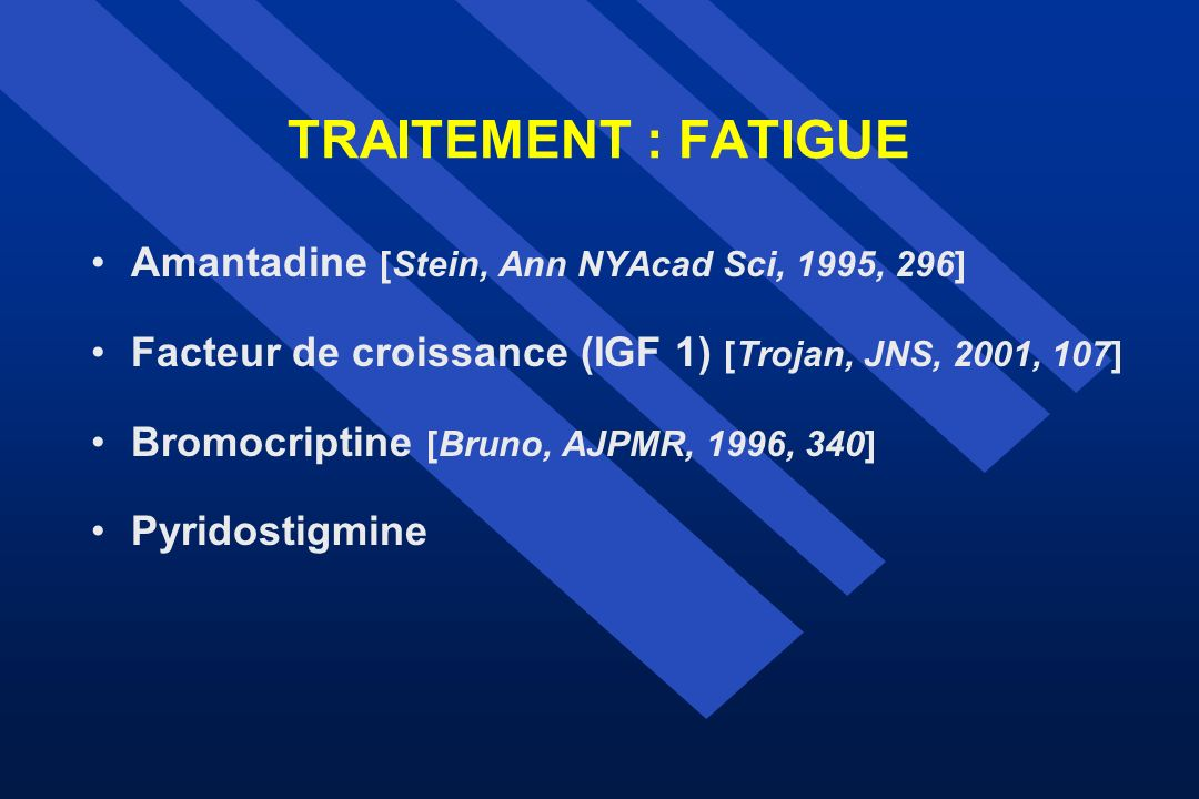 TRAITEMENT : FATIGUE Amantadine [Stein, Ann NYAcad Sci, 1995, 296]