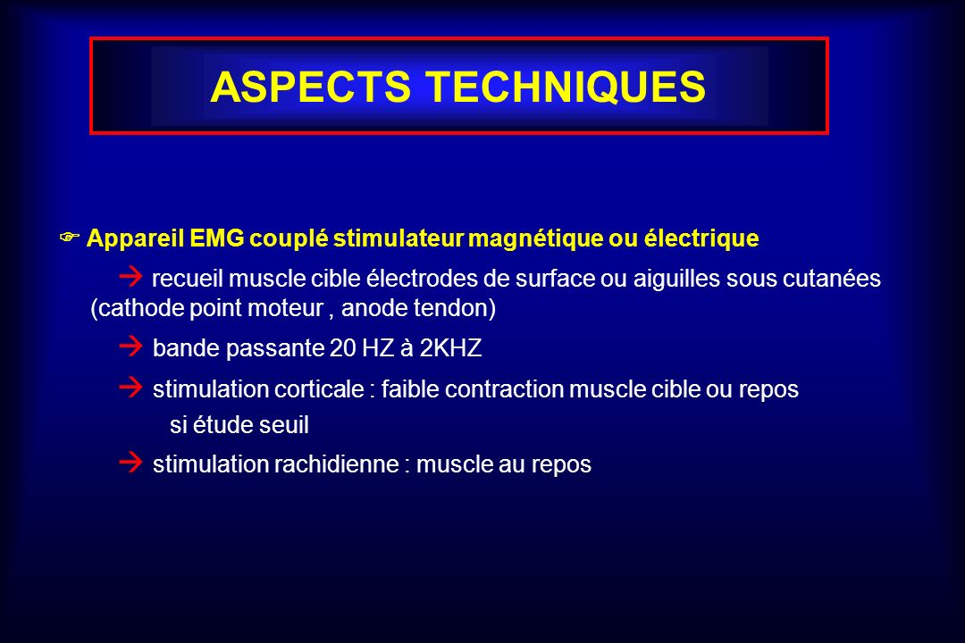 ASPECTS TECHNIQUES  Appareil EMG couplé stimulateur magnétique ou électrique.