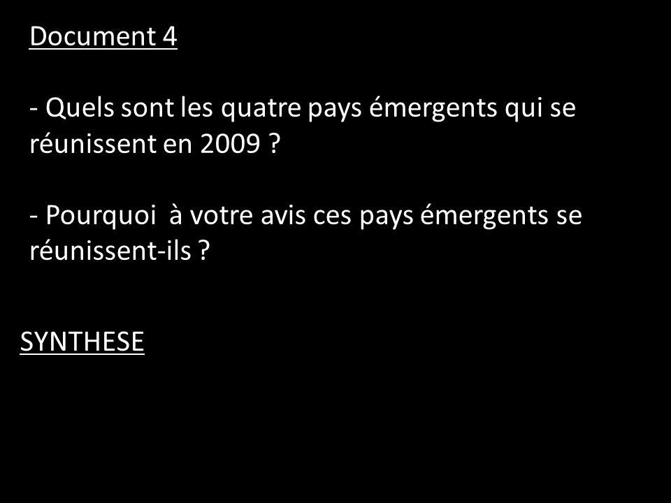 Document 4 - Quels sont les quatre pays émergents qui se réunissent en 2009 - Pourquoi à votre avis ces pays émergents se réunissent-ils