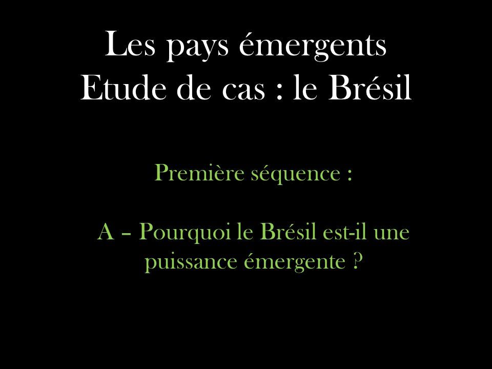 Les pays émergents Etude de cas : le Brésil