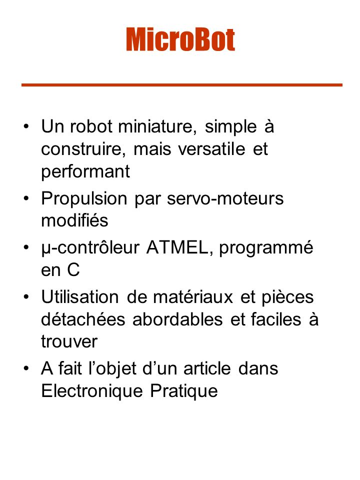 MicroBot Un robot miniature, simple à construire, mais versatile et performant. Propulsion par servo-moteurs modifiés.