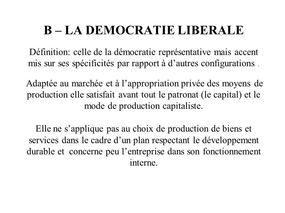 B – LA DEMOCRATIE LIBERALE Définition: celle de la démocratie représentative mais accent mis sur ses spécificités par rapport à d'autres configurations .