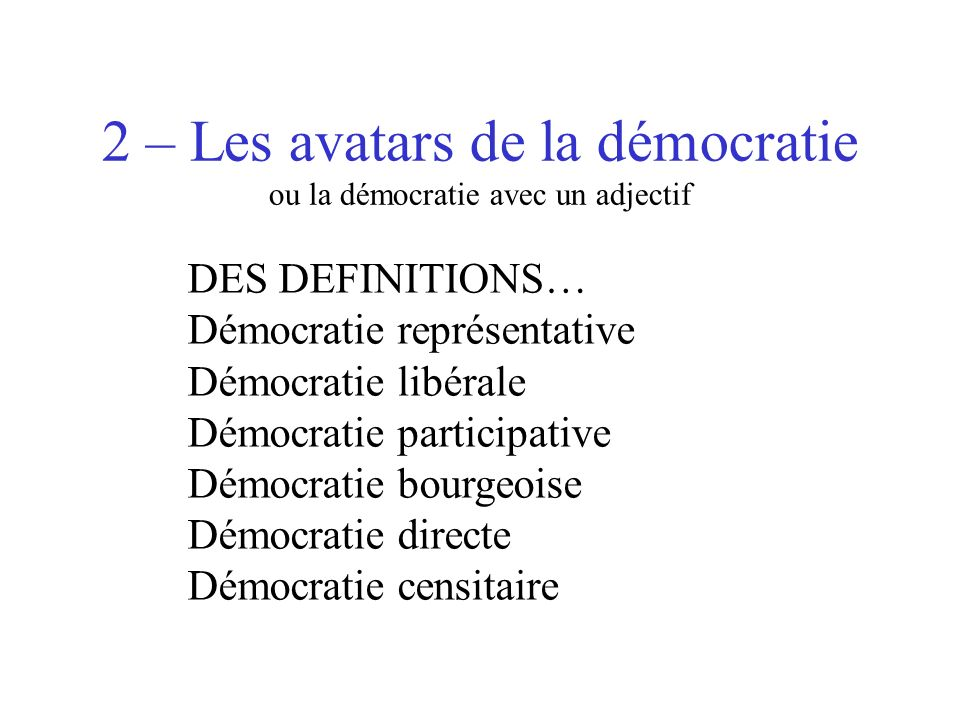 2 – Les avatars de la démocratie ou la démocratie avec un adjectif