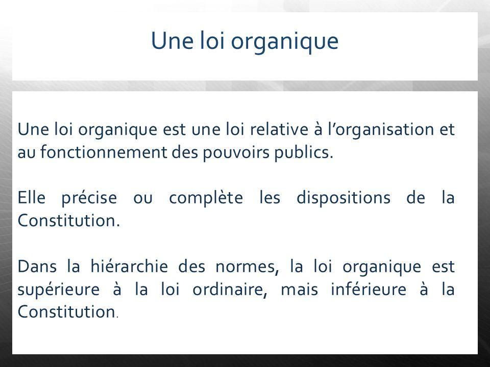 Une loi organique Une loi organique est une loi relative à l'organisation et au fonctionnement des pouvoirs publics.
