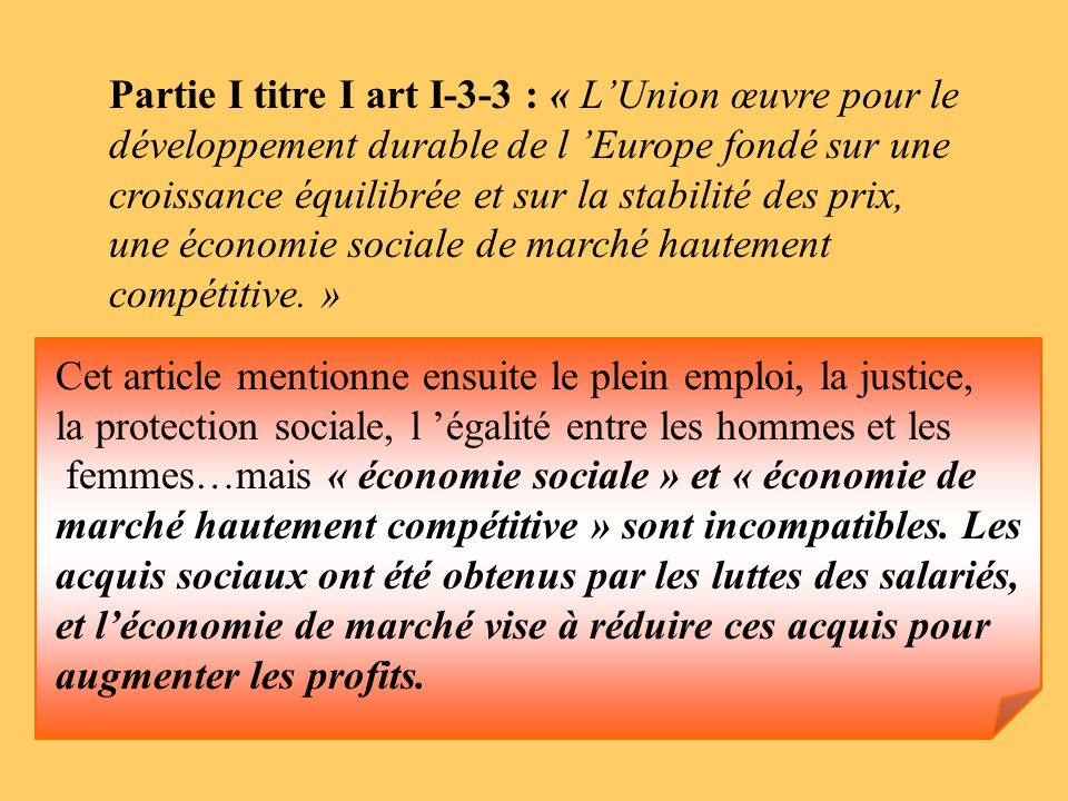 Partie I titre I art I-3-3 : « L'Union œuvre pour le développement durable de l 'Europe fondé sur une croissance équilibrée et sur la stabilité des prix, une économie sociale de marché hautement compétitive. »