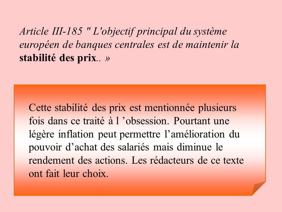 Article III-185 L objectif principal du système européen de banques centrales est de maintenir la stabilité des prix.. »