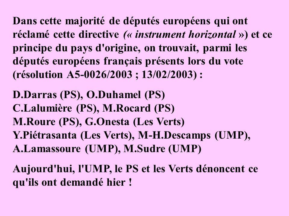 Dans cette majorité de députés européens qui ont réclamé cette directive (« instrument horizontal ») et ce principe du pays d origine, on trouvait, parmi les députés européens français présents lors du vote (résolution A5-0026/2003 ; 13/02/2003) :