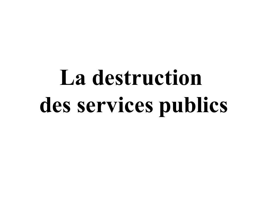 La destruction des services publics