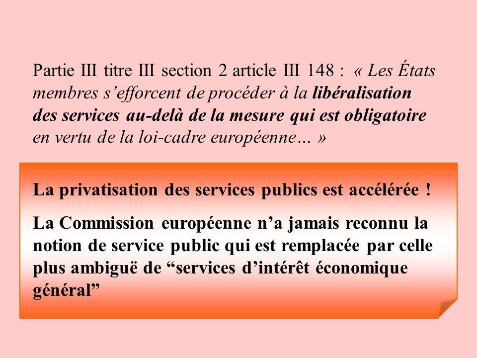 Partie III titre III section 2 article III 148 : « Les États membres s'efforcent de procéder à la libéralisation des services au-delà de la mesure qui est obligatoire en vertu de la loi-cadre européenne… »
