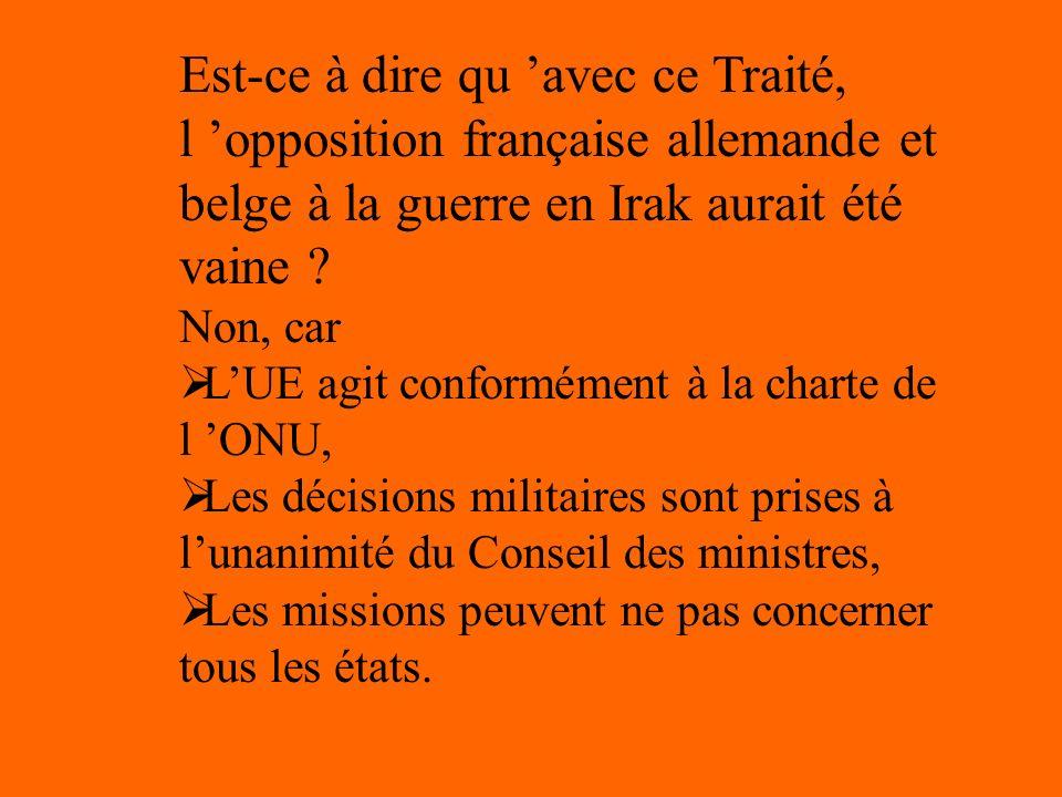 Est-ce à dire qu 'avec ce Traité, l 'opposition française allemande et belge à la guerre en Irak aurait été vaine