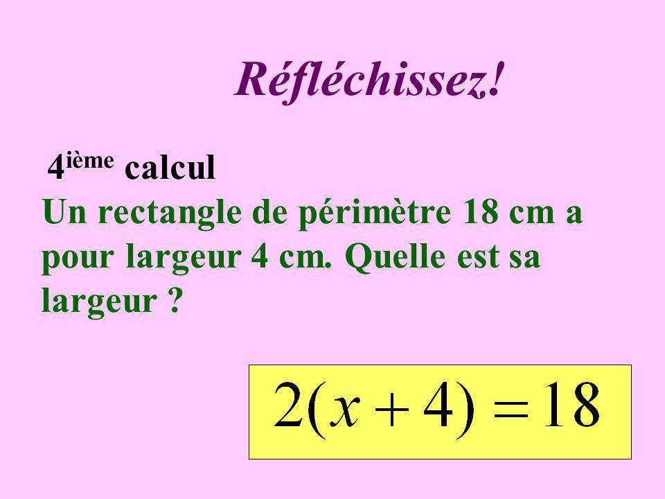 Réfléchissez. 4ième calcul. Un rectangle de périmètre 18 cm a pour largeur 4 cm.