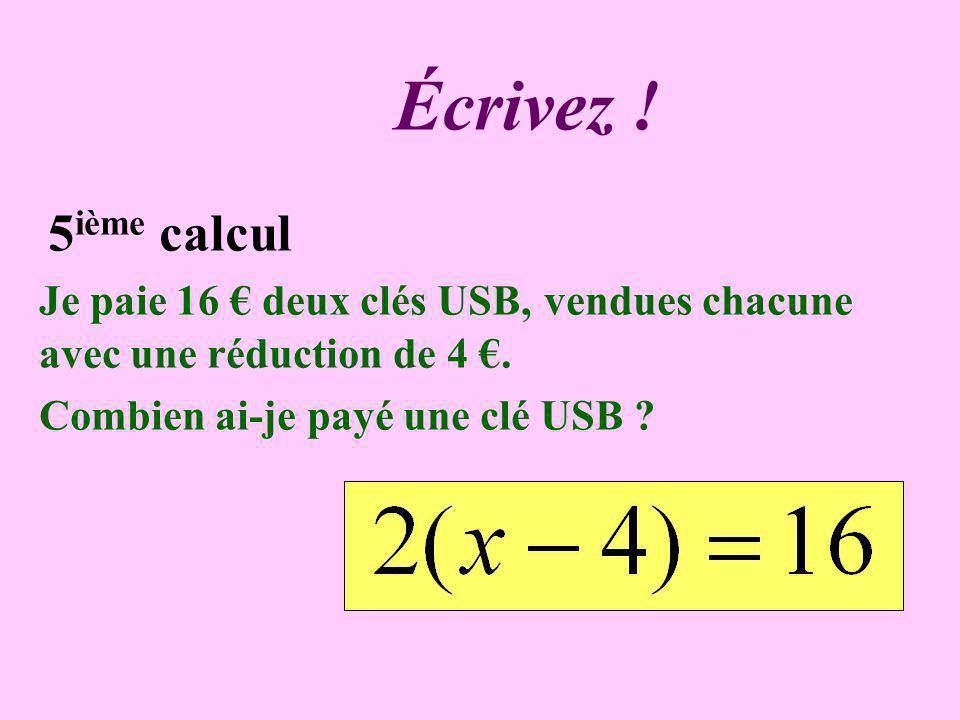 Écrivez !5ième calcul.Je paie 16 € deux clés USB, vendues chacune avec une réduction de 4 €.