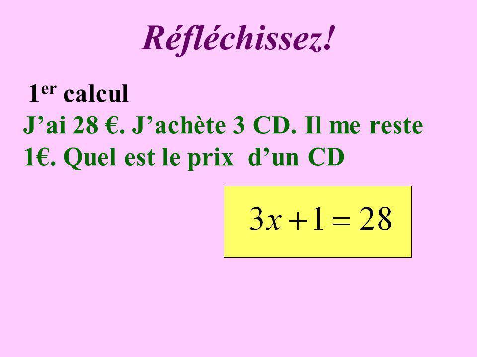 Réfléchissez! 1er calcul J'ai 28 €. J'achète 3 CD. Il me reste 1€. Quel est le prix d'un CD