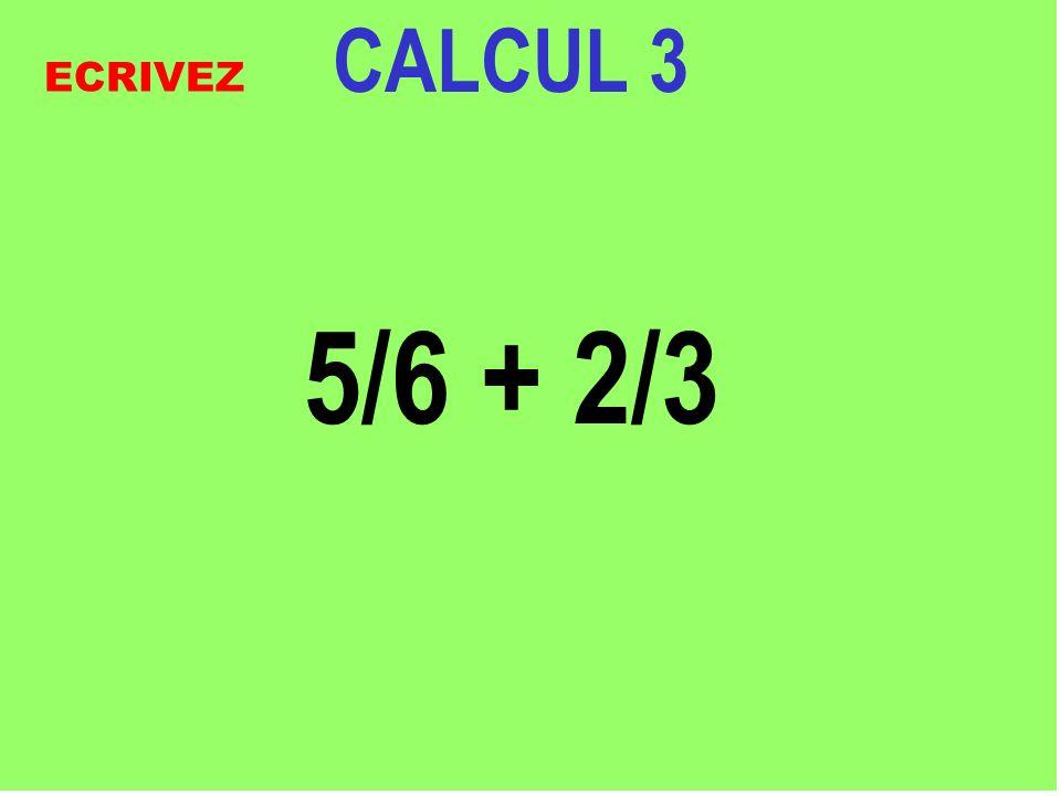 CALCUL 3 5/6 + 2/3 ECRIVEZ