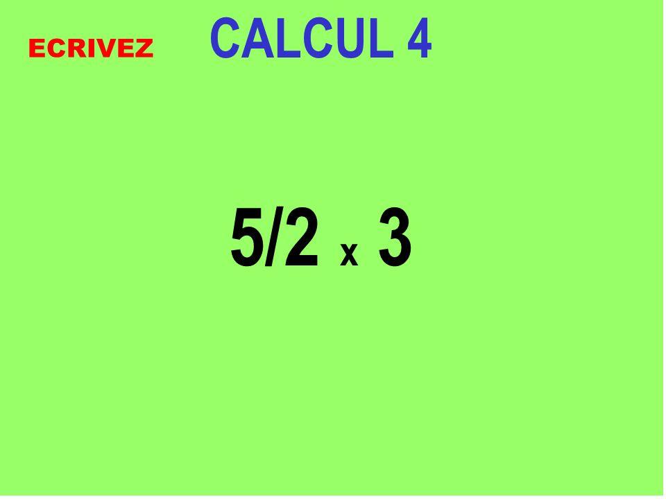 CALCUL 4 5/2 x 3 ECRIVEZ
