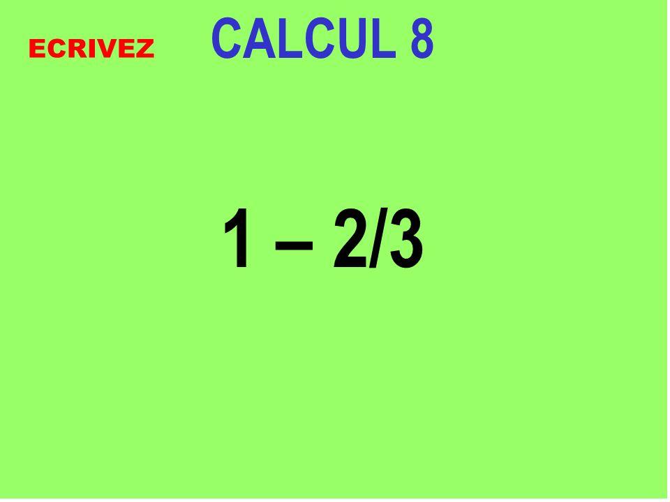 CALCUL 8 1 – 2/3 ECRIVEZ