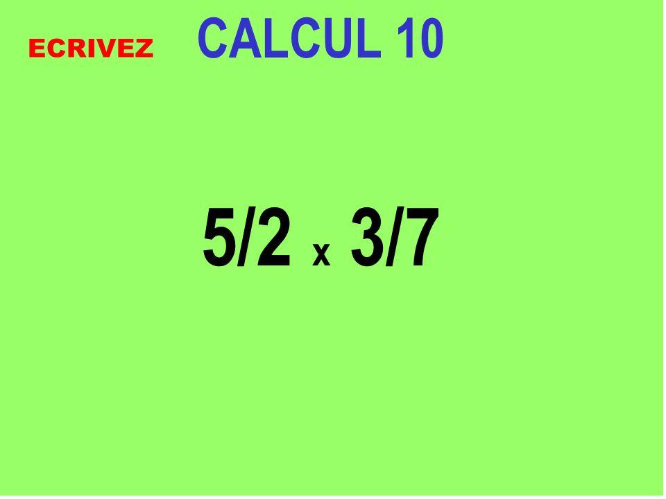 CALCUL 10 5/2 x 3/7 ECRIVEZ
