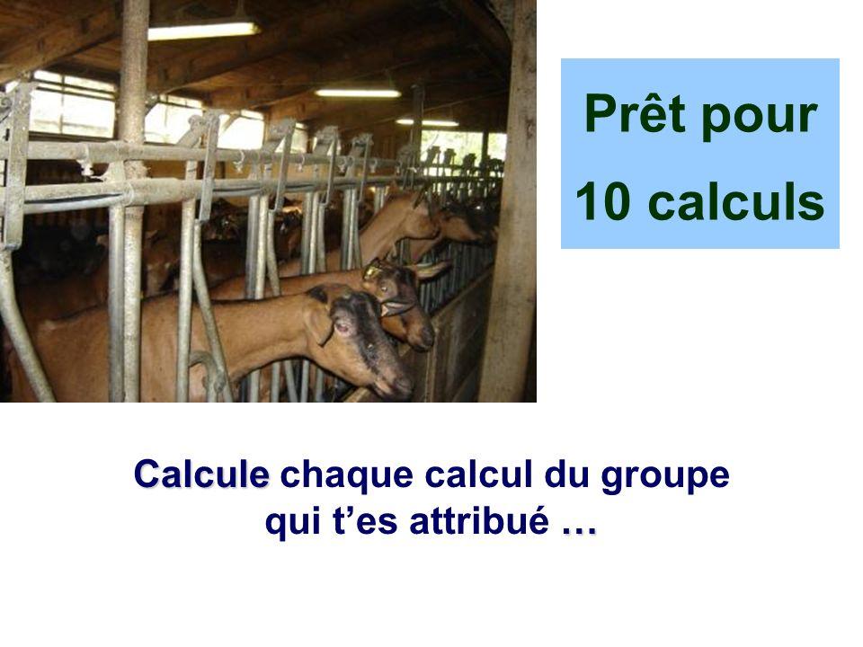 Calcule chaque calcul du groupe qui t'es attribué …