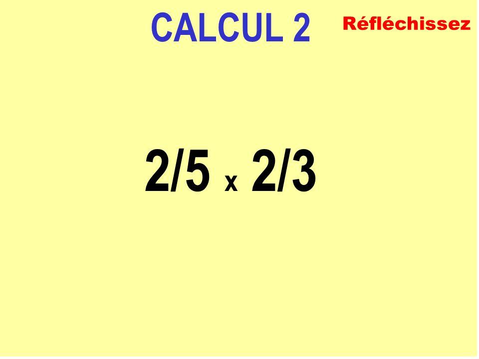 CALCUL 2 2/5 x 2/3 Réfléchissez
