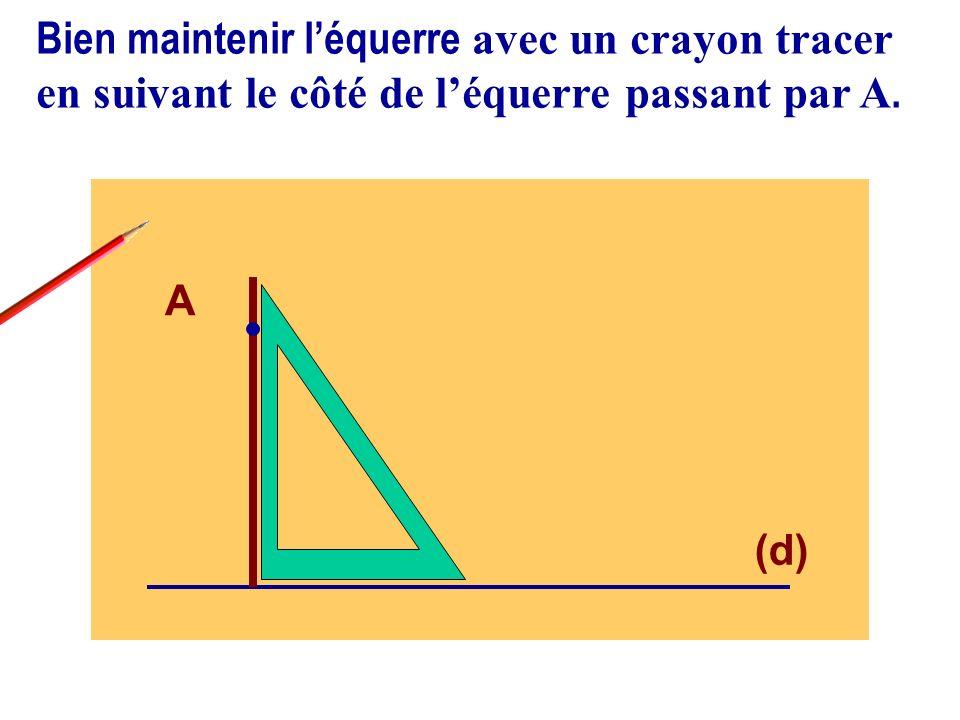 Bien maintenir l'équerre avec un crayon tracer en suivant le côté de l'équerre passant par A.