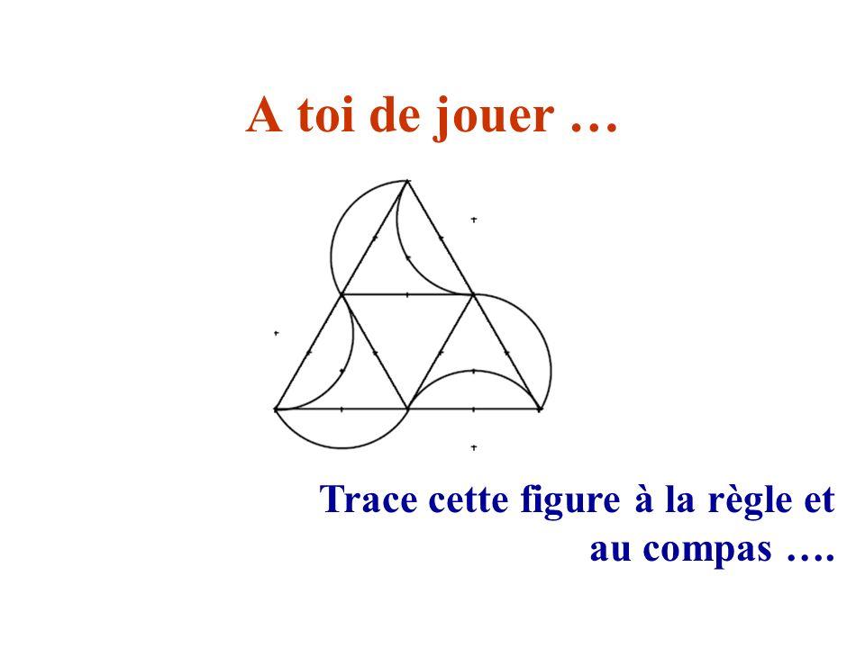 A toi de jouer … Trace cette figure à la règle et au compas ….