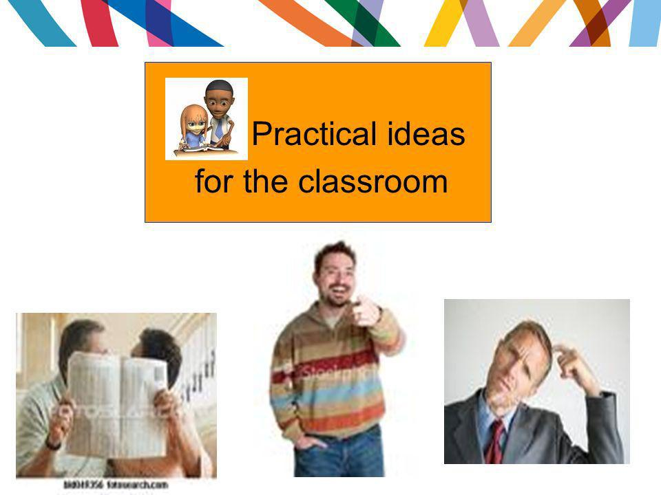 Practical ideas for the classroom