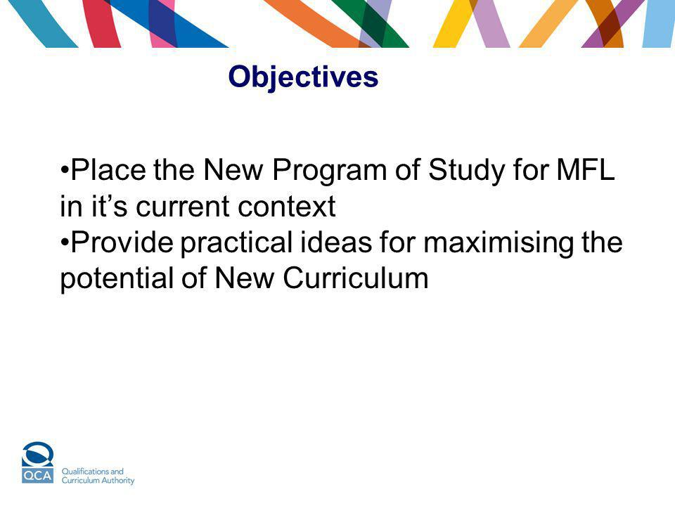Objectives Place the New Program of Study for MFL in it's current context.