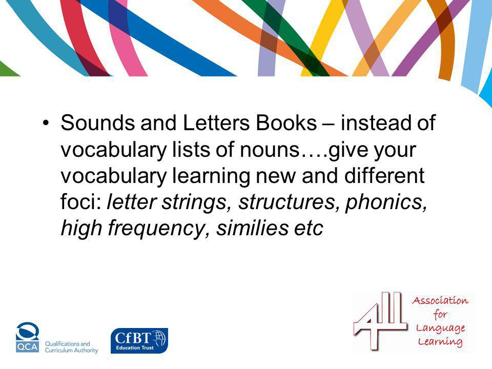 Sounds and Letters Books – instead of vocabulary lists of nouns…