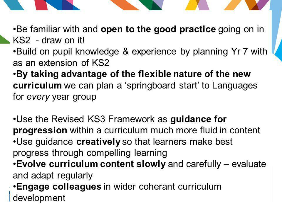 Be familiar with and open to the good practice going on in KS2 - draw on it!