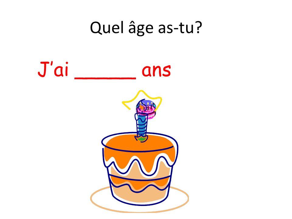 Quel âge as-tu J'ai _____ ans
