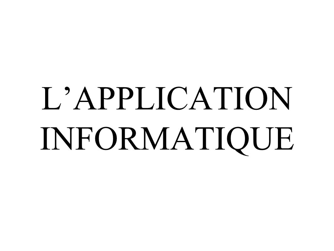L'APPLICATION INFORMATIQUE