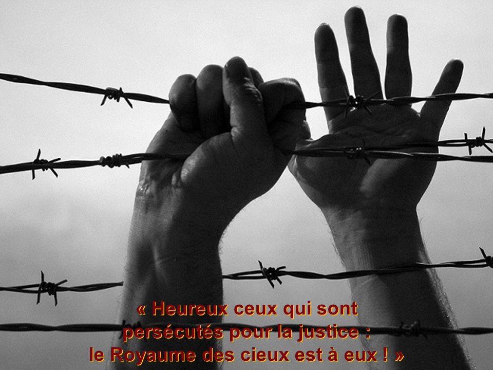 « Heureux ceux qui sont persécutés pour la justice :