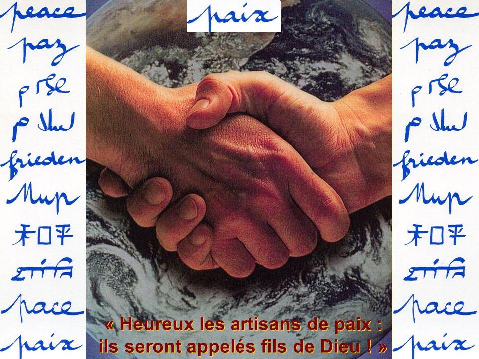 « Heureux les artisans de paix : ils seront appelés fils de Dieu ! »