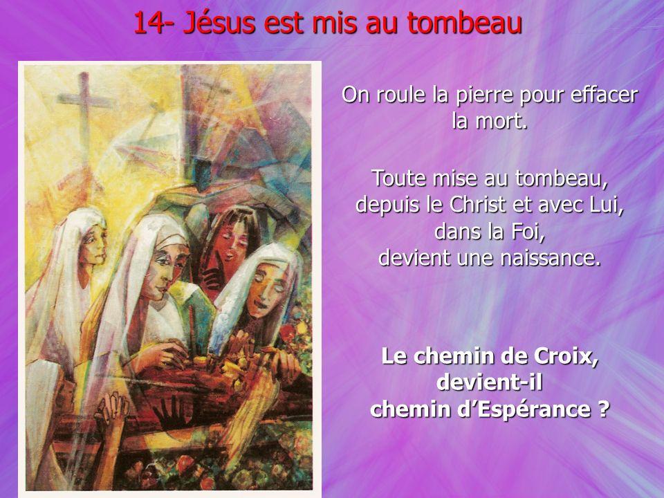 14- Jésus est mis au tombeau
