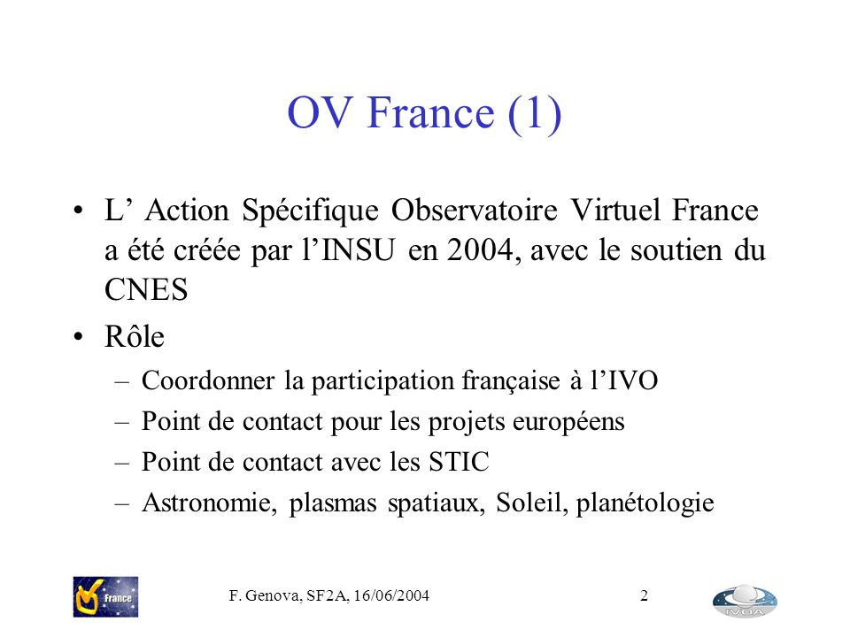 OV France (1) L' Action Spécifique Observatoire Virtuel France a été créée par l'INSU en 2004, avec le soutien du CNES.