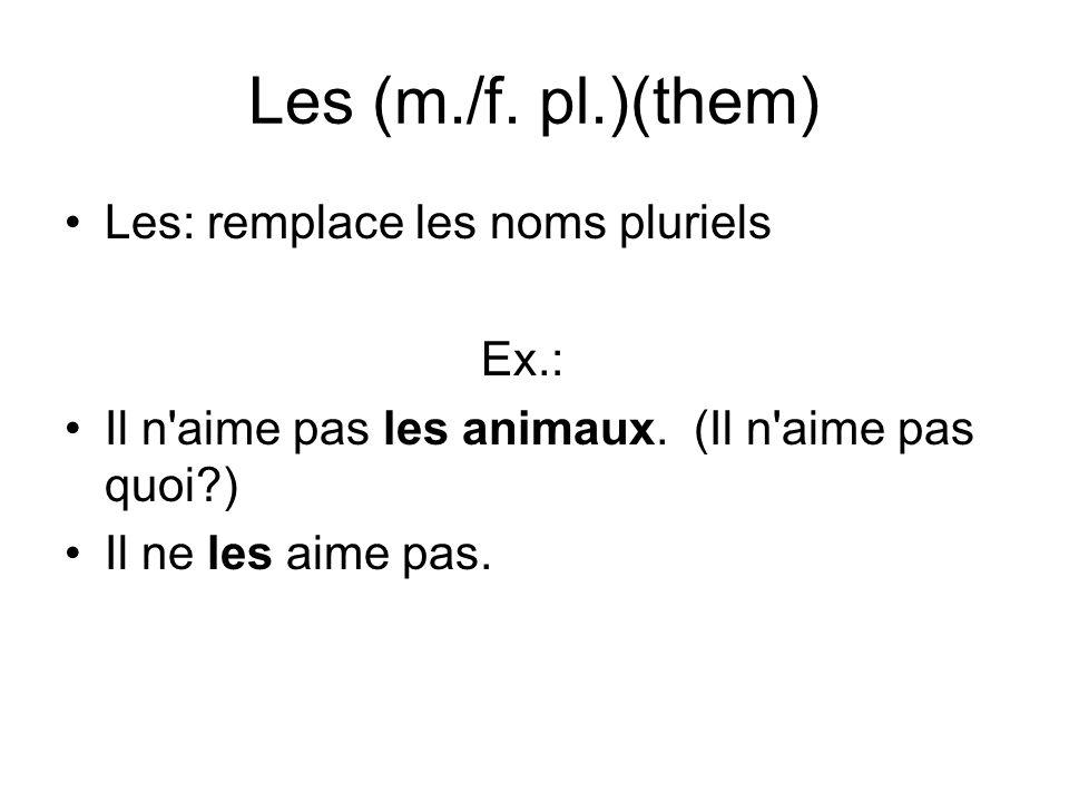 Les (m./f. pl.)(them) Les: remplace les noms pluriels Ex.: