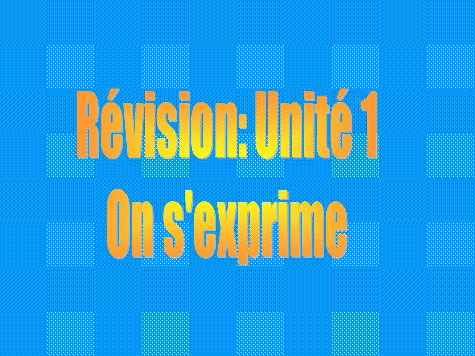 Révision: Unité 1 On s exprime