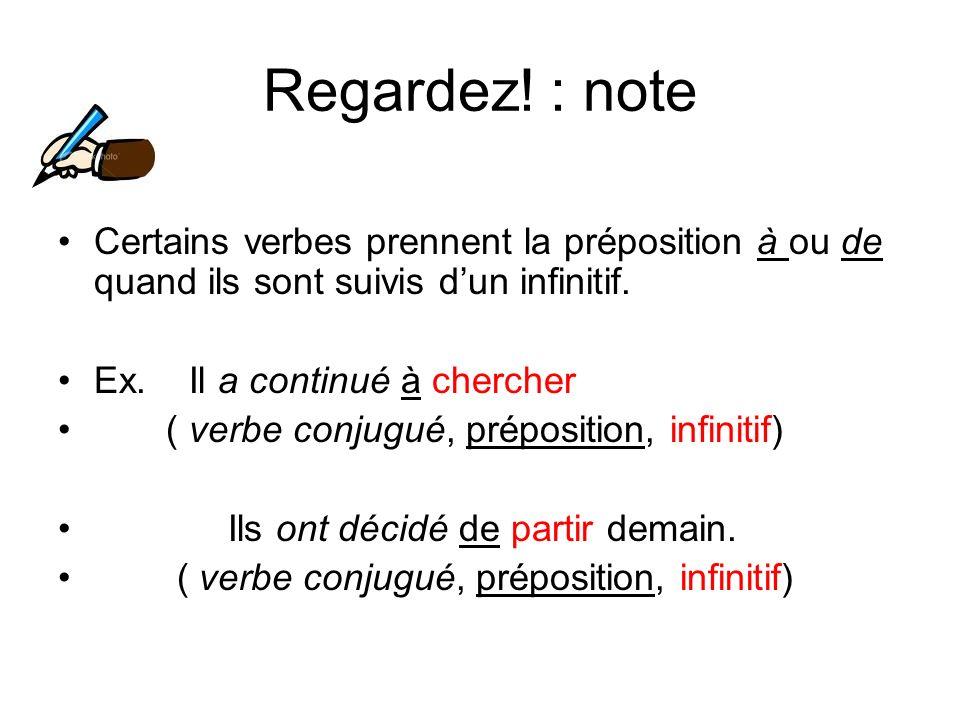 Regardez! : noteCertains verbes prennent la préposition à ou de quand ils sont suivis d'un infinitif.
