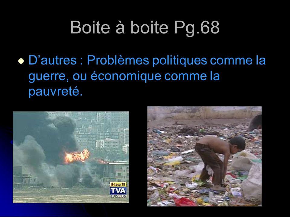 Boite à boite Pg.68 D'autres : Problèmes politiques comme la guerre, ou économique comme la pauvreté.