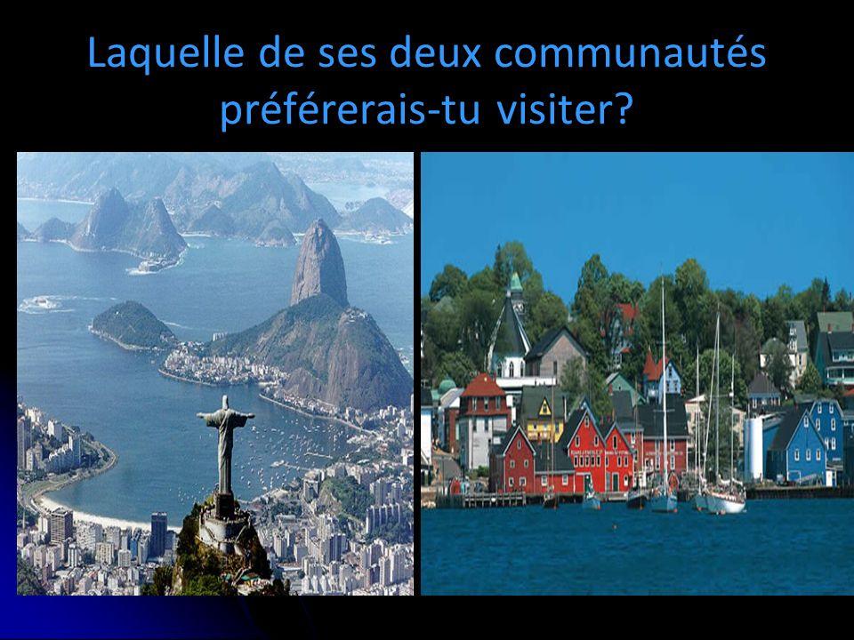 Laquelle de ses deux communautés préférerais-tu visiter
