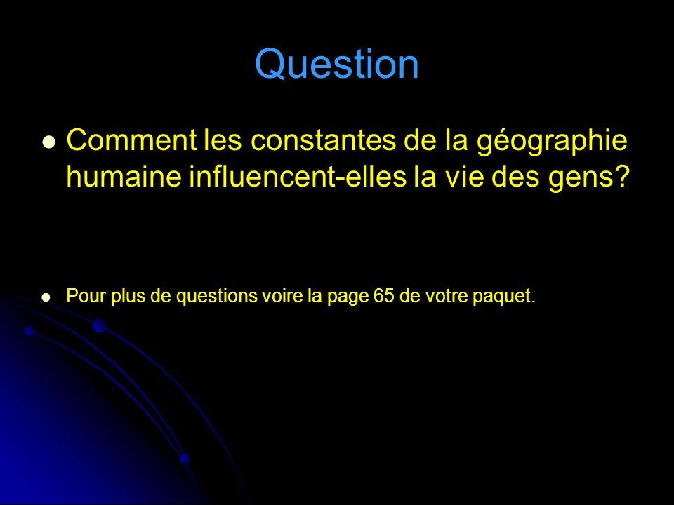 Question Comment les constantes de la géographie humaine influencent-elles la vie des gens.