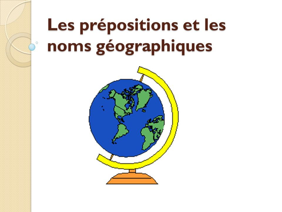 Les prépositions et les noms géographiques