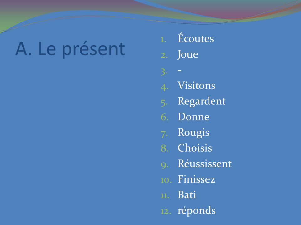 A. Le présent Écoutes Joue - Visitons Regardent Donne Rougis Choisis