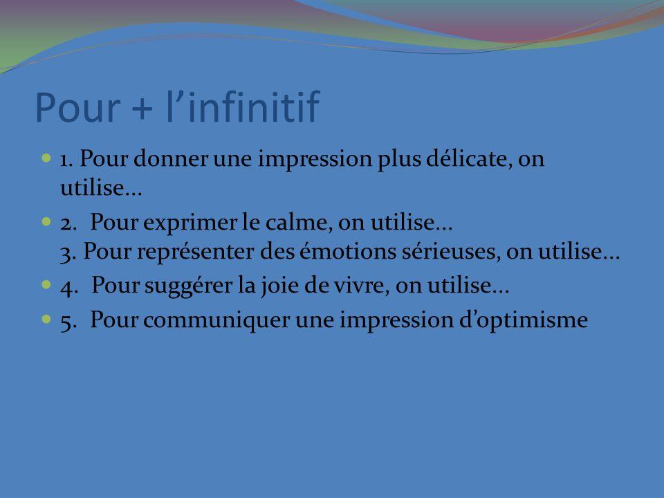 Pour + l'infinitif 1. Pour donner une impression plus délicate, on utilise...