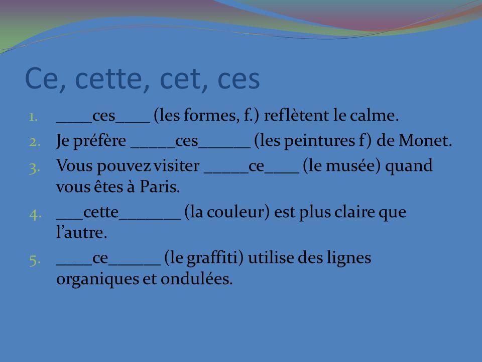 Ce, cette, cet, ces ____ces____ (les formes, f.) reflètent le calme.