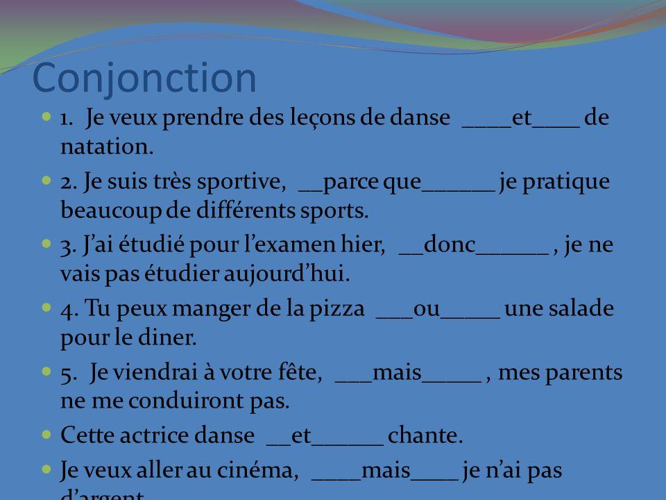 Conjonction 1. Je veux prendre des leçons de danse ____et____ de natation.