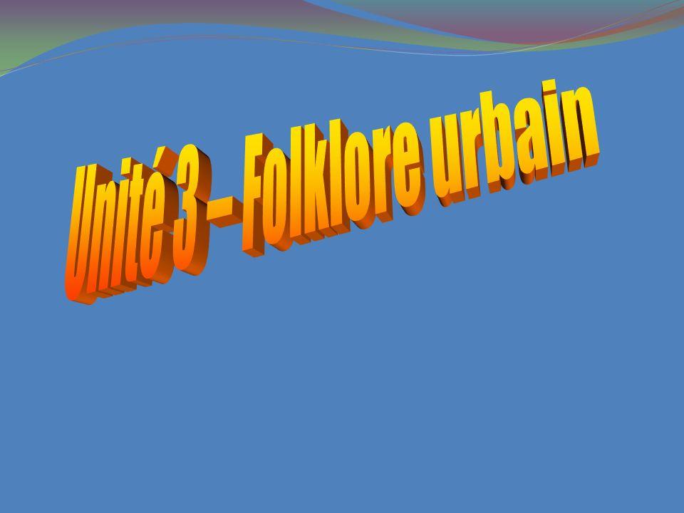 Unité 3 – Folklore urbain