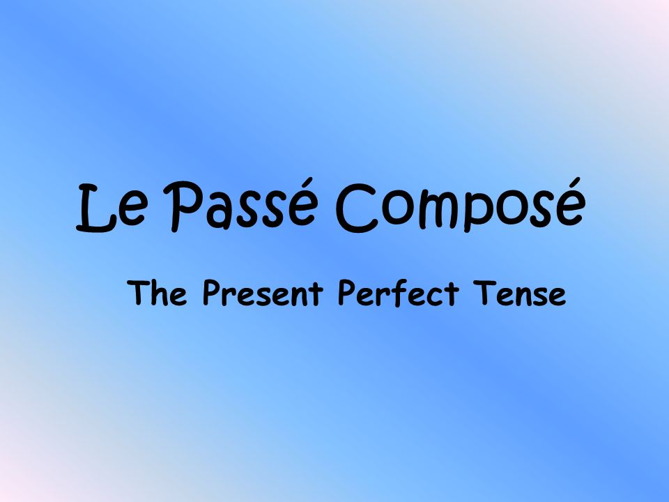 The Present Perfect Tense